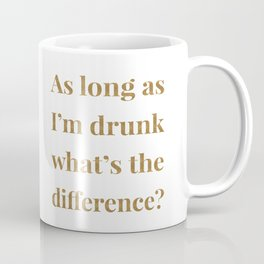 AS LONG AS I'M DRUNK Coffee Mug