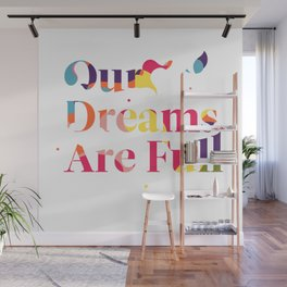 Our Dreams Are Full Wall Mural