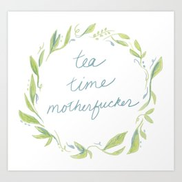 Tea Time Motherfucker Art Print