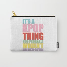 It's a KPOP things Carry-All Pouch