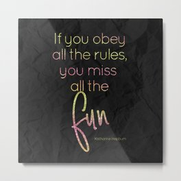 If you obey all the rules, you miss all the fun - GRL PWR Collection Metal Print
