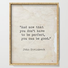 And now that you don't have to be perfect, you can be good. Steinbeck quote Serving Tray