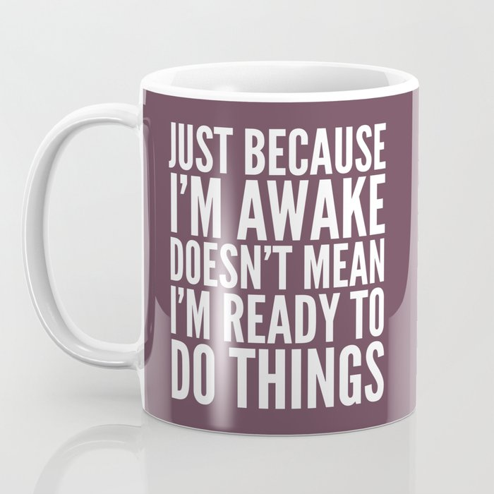 Just Because I M Awake Doesn T Mean I M Ready To Do Things Eggplant Coffee Mug By Creativeangel Society6