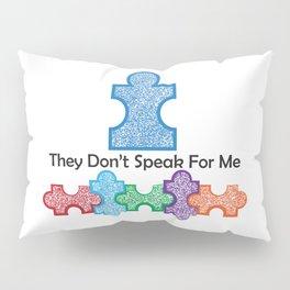 Autism Speaks Doesn't Speak for Me Pillow Sham