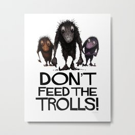 Don't Feed the Trolls! Metal Print