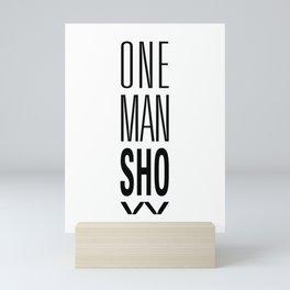 ONE MAN Show Mini Art Print