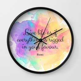 Live life as if everything is rigged in your favour. - Rumi Wall Clock