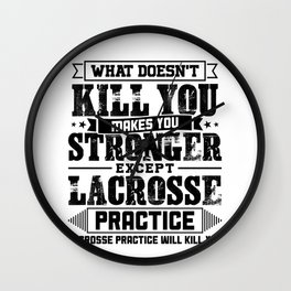 What Doesn't Kill Makes You Stronger Except Lacrosse Practice Player Coach Gift Wall Clock