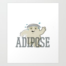 Working Off My Adipose Art Print