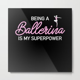 Being a ballerina is my superpower Metal Print