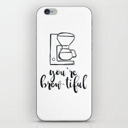 You're Brew-tiful, Coffee humor, coffee love, latte iPhone Skin