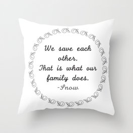 We Save Each Other. That's What Our Family Does. - Snow Throw Pillow