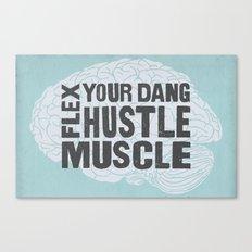 Flex Your Dang Hustle Muscle Canvas Print