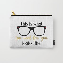 too cool for you Carry-All Pouch