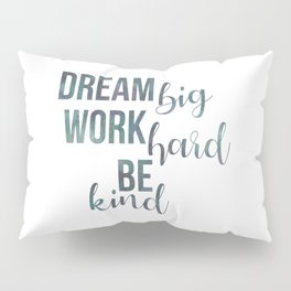 Motivational Dream Big Work Hard Be Kind Pillow Sham
