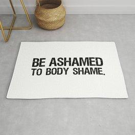Be Ashamed to Body Shame Rug