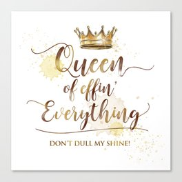 Queen of effin' Everything Canvas Print