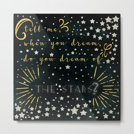 Do you dream of the stars? Metal Print