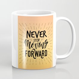 Never Stop Moving Forward / motivational quote Coffee Mug
