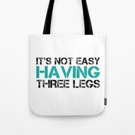 Funny It's Not Easy Having Three Legs Tote Bag