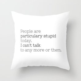 People are particulary stupid today - GG Collection Throw Pillow