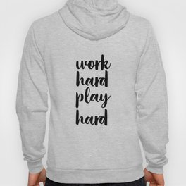 Work Hard Play Hard, Workaholic, Typographic Print, Motivational Poster, Inspirational Quote Hoody