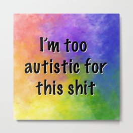 I'm too autistic for this (Small) Metal Print