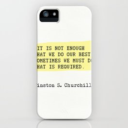It is not enough that we do our best...Winston S. Churchill iPhone Case