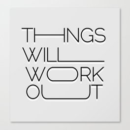 Thing will work out Canvas Print