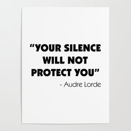 Your Silence Will Not Protect you - Audre Lorde Poster
