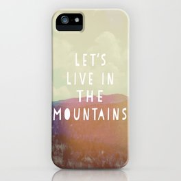 Let's Live In The Mountains  iPhone Case