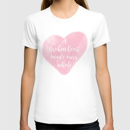 A Broken Heart Made Ours Whole T-shirt