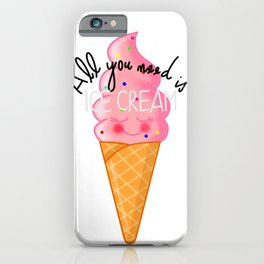 ALL YOU NEED IS ICE CREAM iPhone Case