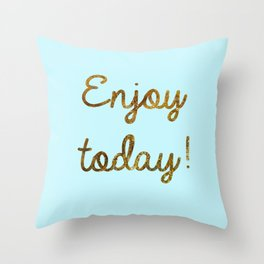 Enjoy today Throw Pillow