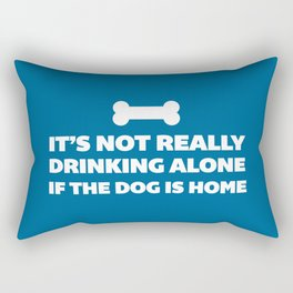Drinking Alone Dog Funny Quote Rectangular Pillow