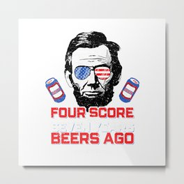 Four Score Seven Years Ago Beers Abe Lincoln Patriot Design T-Shirt Metal Print