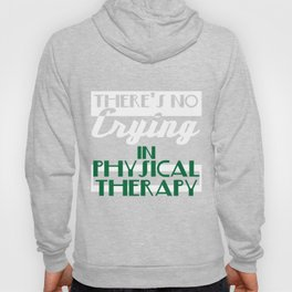"""""""There's No Crying in Physical Therapy"""" tee design. Fight your fear and stay inspired with this tee! Hoody"""