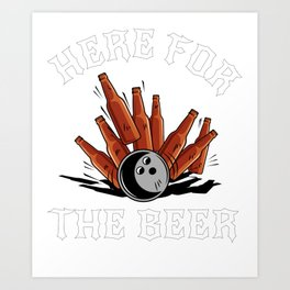 I'M Just Here For Beer Beer Bowling Bowler Club Team Art Print