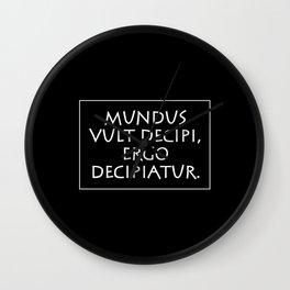 Mundus vult decipi ergo decipiatur Wall Clock