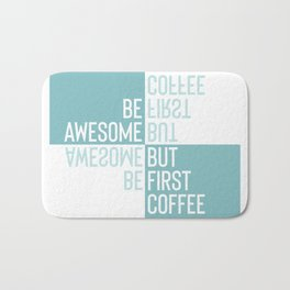 BE AWESOME - BUT FIRST COFFEE | turquoise Bath Mat