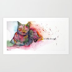 I'd rather be a cat Art Print
