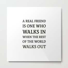 A real friend is one who walks in when the rest of the world walks out Metal Print