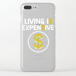 Great & Funny Expensive Tshirt Design Living is expensive Clear iPhone Case