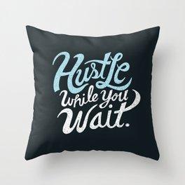 Hustle While You Wait Throw Pillow