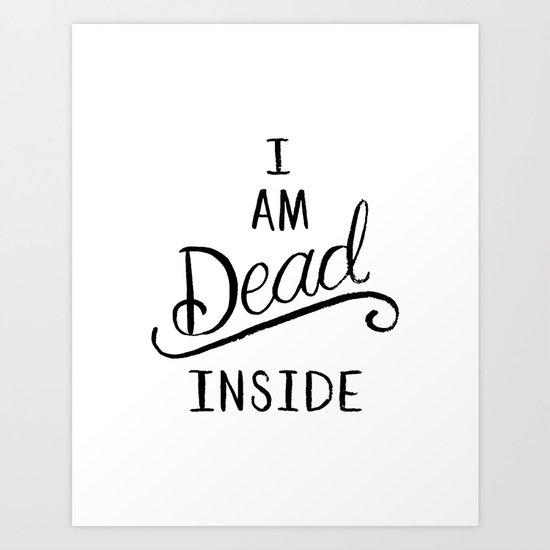 I am dead inside Art Print