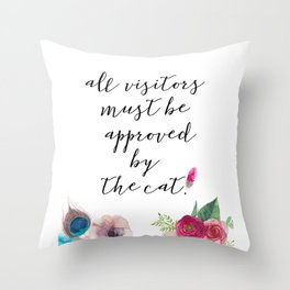 All visitors must be approved by the cat! Throw Pillow
