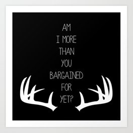 Am I More Than You Bargained For Yet(black) Art Print