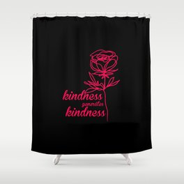 Kindness generates kindness Shower Curtain