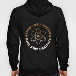 Think Like A Proton and Stays Positive Hoody