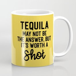 Tequila Worth A Shot Funny Quote Coffee Mug